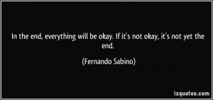 quote-in-the-end-everything-will-be-okay-if-it-s-not-okay-it-s-not-yet ...