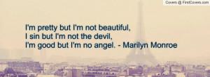 pretty but I'm not beautiful, I sin but I'm not the devil,I'm good ...