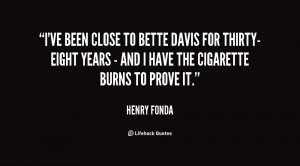 ve been close to Bette Davis for thirty-eight years - and I have the ...
