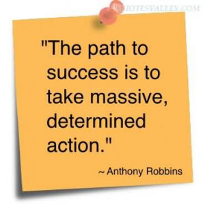 The Path To Success Is To Take Massive, Determined Action