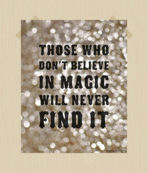 Don't Believe in Magic Will Never Find It Quote Printable Magic Quote ...