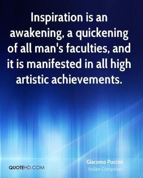Giacomo Puccini - Inspiration is an awakening, a quickening of all man ...