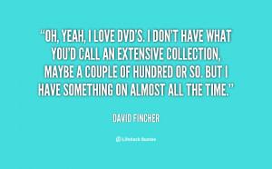 Oh, yeah, I love DVD's. I don't have what you'd call an extensive ...