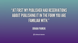 At first my publisher had reservations about publishing it in the form ...