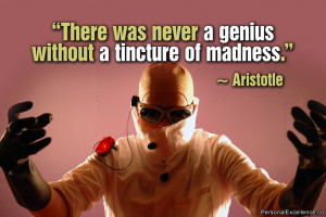 "Inspirational Quote: ""There was never a genius without a tincture of ..."