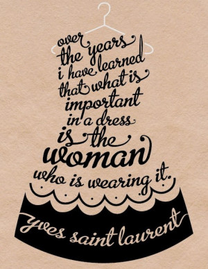 Over the years I have learned that what is important in a dress is the ...
