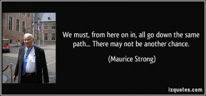 We must, from here on in, all go down the same path... There may not ...