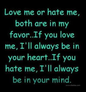 Love me or hate me...