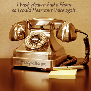 wish Heaven had a phone so I could hear your voice again – In ...