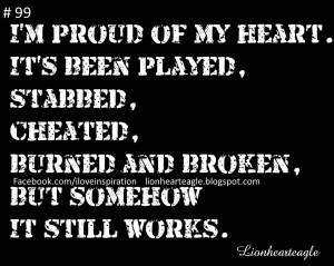 Proud Of My Heart. It's Been Played, Stabbed, Cheated, Burned ...