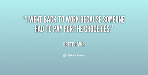 went back to work because someone had to pay for the groceries ...