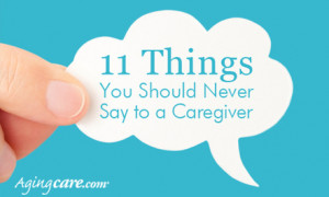 11thingsneversay to a caregiver