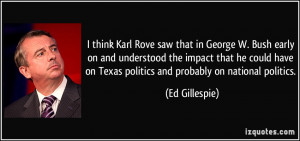 think Karl Rove saw that in George W. Bush early on and understood ...