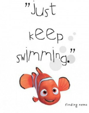 Just Keep Swimming - favorite motto ever :)