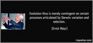 Evolution thus is merely contingent on certain processes articulated ...
