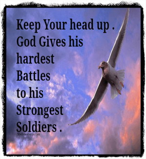Keep Your head up . God Gives his hardest Battles to his Strongest ...