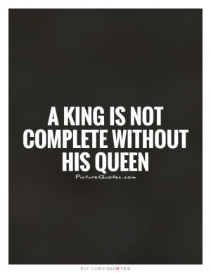 Queen Quotes King Quotes You Complete Me Quotes Incompleteness Quotes