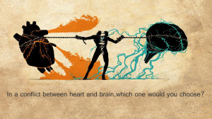 In a conflict between heart and brain, which one would you choose ...