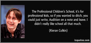 The Professional Children's School, it's for professional kids, so if ...