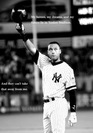 Other friend asked that I do this Derek Jeter quote:
