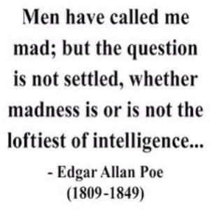... madness is or is not the loftiest of intelligence.