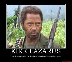 Tropic Thunder Robert Downey Jr Quotes Tropic thunder robert downey