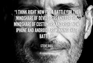 think right now it's a battle for the mindshare of developers and ...