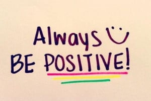 Always Be Positive - Life Quotes