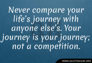 Lifes Journey Quotes: Never Compare Your Life's Journey Quotes Hub ...