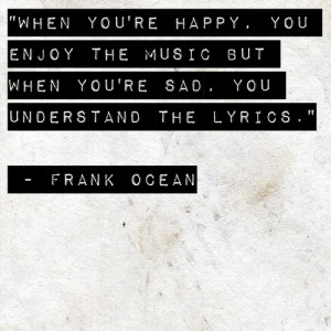 Enjoy the music. Frank Ocean quote - FaveThing.