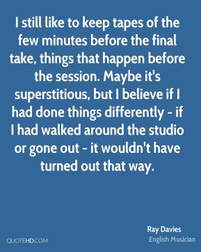 Ray Davies - I still like to keep tapes of the few minutes before the ...
