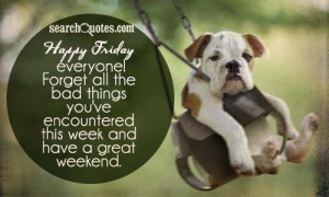 Have A Blessed Weekend Everyone Happy friday everyone!