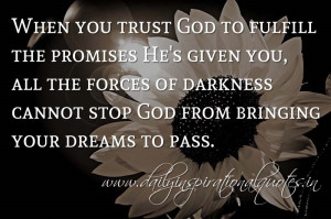 When you trust God to fulfill the promises He's given you, all the ...