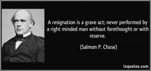 quote-a-resignation-is-a-grave-act-never-performed-by-a-right-minded ...