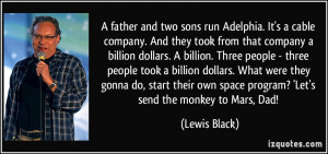 ... own space program? 'Let's send the monkey to Mars, Dad! - Lewis Black