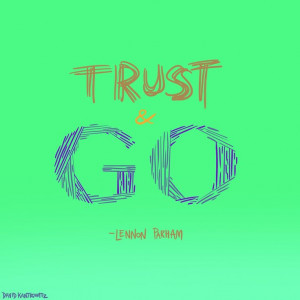 ... are worthy enough all in one phrase: trust and go...