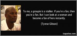 ... groupie is a stalker. If you're a fan, then you're a fan. But