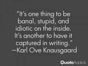It's one thing to be banal, stupid, and idiotic on the inside. It's ...