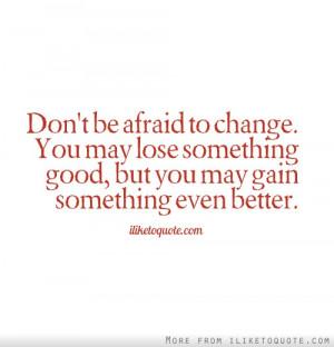 Afraid Of Change Quotes. QuotesGram