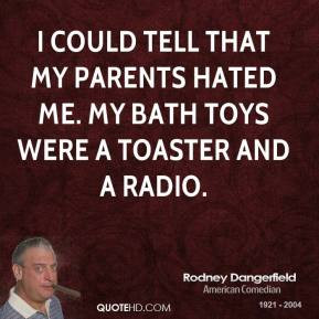 ... -dangerfield-comedian-quote-i-could-tell-that-my-parents-hated.jpg