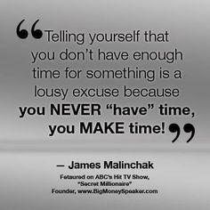 ... because you never 'have' time, you make time.