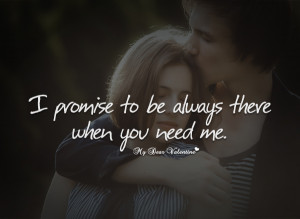 Sweet Love Quotes - I promise to be always there when you need me