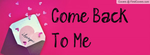 Come Back To Me Profile Facebook Covers