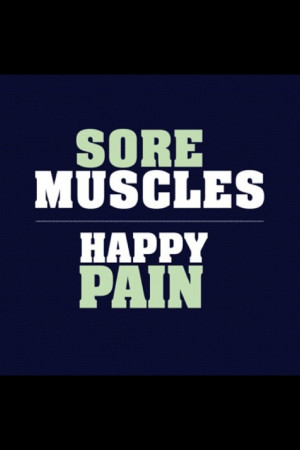 Sore Muscles = Happy Pain, Fitness quote