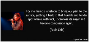 music is a vehicle to bring our pain to the surface, getting it back ...