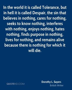 Dorothy L. Sayers - In the world it is called Tolerance, but in hell ...