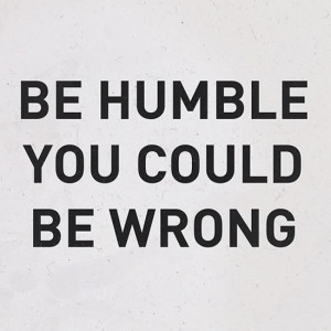 be-humble-you-could-be-wrong-life-quotes-sayings-pictures.jpg