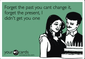funny birthday ecard: forget the past you cant change it, forget the ...