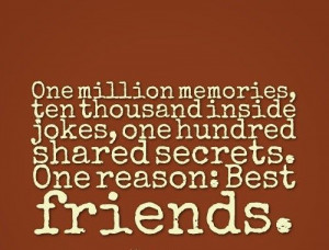 ... jokes, one hundred shared secrets. One reason: Best friends. #quotes