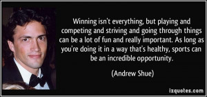 , but playing and competing and striving and going through things ...
